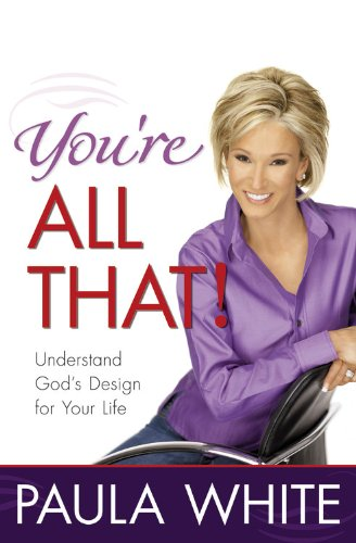 You're All That!: Understand God's Design for Your - Mall International Drive