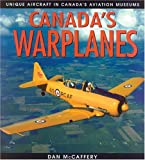 img - for Canada's Warplanes: Unique Aircraft in Canada's Aviation Museums (Lorimer Illustrated History) book / textbook / text book