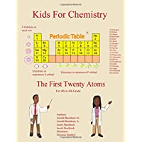 Kids for Chemistry: The First Twenty Atoms ( For 4th to 6th Grade)