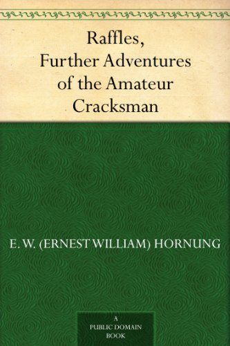 Raffles, Further Adventures of the Amateur Cracksman by E. W. (Ernest William) Hornung