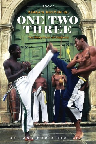 Book Two  Bimbas Rhythm Is One  Two  Three  The Many Faces Of Capoeira  Volume 2