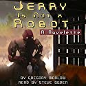 Jerry Is Not a Robot: A Novelette Audiobook by Gregory Marlow Narrated by Steve Ogden