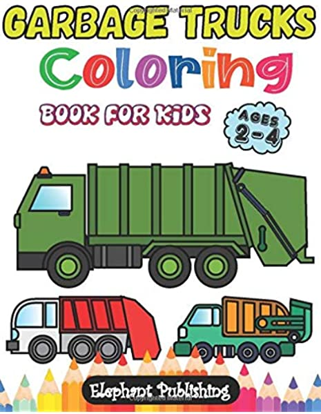 - Amazon.com: Garbage Truck Coloring Book For Kids: Ages 2-4, 4-6 + Bonus  Coloring Pages (Garbage Truck Coloring Book For Kids) (9798638441425):  Publishing, Elephant: Books