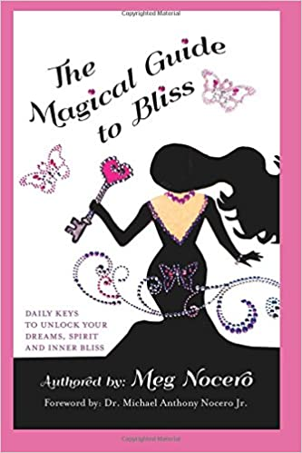The Magical Guide to Bliss: Daily Keys to Unlock your Dreams, Spirit and Inner Bliss: Amazon.es: Meg Nocero, Dr. Michael Anthony Nocero Jr., ...