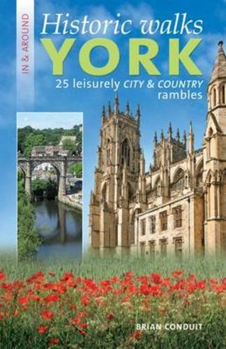 Historic Walks in and around York: 25 Leisurely Country and City Rambles