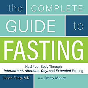 Amazon Com The Complete Guide To Fasting Heal Your Body Through Intermittent Alternate Day And Extended Fasting Audible Audio Edition Jimmy Moore