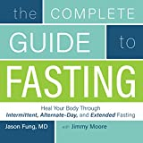 #8: The Complete Guide to Fasting: Heal Your Body Through Intermittent, Alternate-Day, and Extended Fasting
