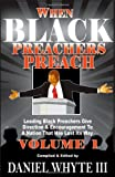When Black Preachers Preach: Leading Black Preachers Give Direction & Encouragement to a Nation That Has Lost Its Way, Vol. 1