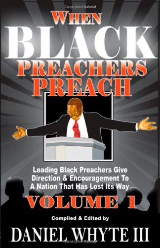 Download When Black Preachers Preach: Leading Black Preachers Give Direction & Encouragement to a Nation That Has Lost Its Way, Vol. 1 pdf