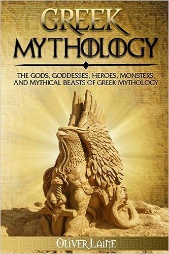 Greek Mythology: The Gods, Goddesses, Heroes, Monsters, and