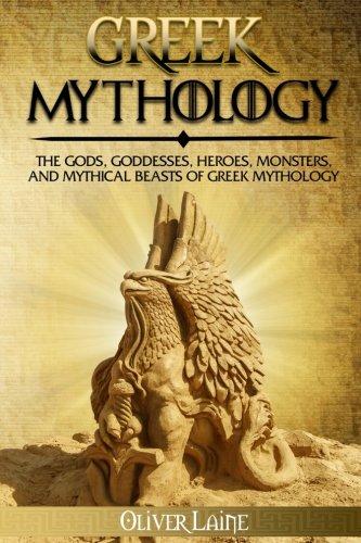 Greek Mythology: The Gods, Goddesses, Heroes, Monsters, and Mythical Beasts of Greek Mythology (Norse Mythology, Greek Mythology, Egyptian Mythology, Myth, Legend) (Volume ()