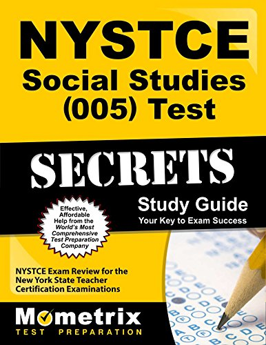 NYSTCE Social Studies (005) Test Secrets Study Guide: NYSTCE Exam Review for the New York State Teacher Certification Examinations