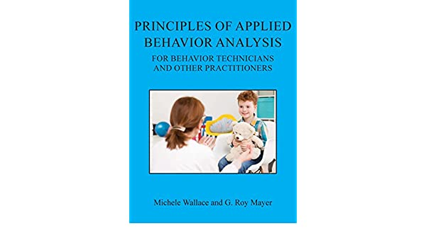 Principles Of Applied Behavior Analysis For Behavior Technicians