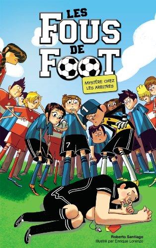 Les fous de foot n° 1 Mystère chez les arbitres