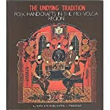Undying Tradition : Folk Handicrafts in the Mid-Volga Region, Collet's Holdings, Ltd. Staff, 0569091284
