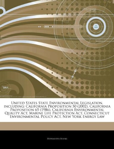 Articles On United States State Environmental Legislation, including: California Proposition 50 (2002), California Proposition 65 (1986), California ... Quality Act, Marine Life Protection Act