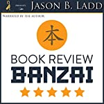Book Review Banzai: The Unknown Author's Ultimate Guide to Getting Amazon Reviews | Jason B. Ladd