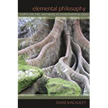 Elemental Philosophy: Earth, Air, Fire, and Water as Environmental Ideas (SUNY series in Environmental Philosophy and Ethics)