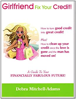 Girlfriend, Fix Your Credit! - A Guide to Your Financially Fabulous Future!