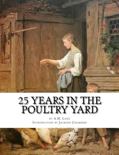 25 Years in the Poultry Yard: How To Successfully Rear and Care For Poultry PDF