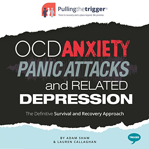 OCD, Anxiety, Panic Attacks and Related Depression: The Definitive Survival and Recovery Approach (Pulling the Trigger) Audiobook [Free Download by Trial] thumbnail