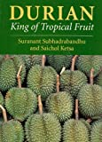 Durian : King of Tropical Fruit, Subhadrabandhu, Suranant and Ketsa, Saichol, 0851994962