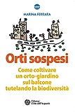 Orti sospesi: Come coltivare un orto-giardino sul balcone tutelando la biodiversità