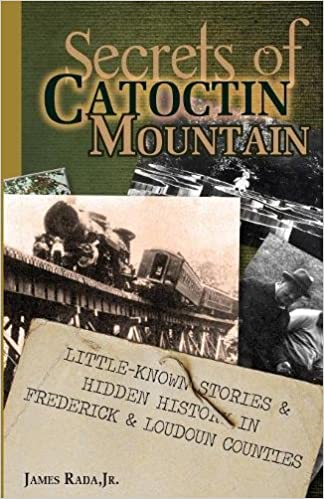 Secrets of Catoctin Mountain: Little-Known Stories & Hidden History of Frederick & Loudoun Counties (Volume 2)