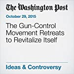 The Gun-Control Movement Retreats to Revitalize Itself | Dana Milbank