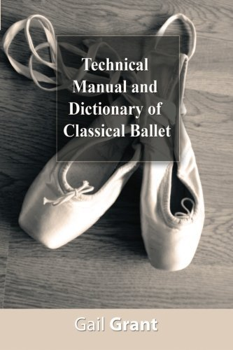 Technical Manual and Dictionary of Classical Ballet by Gail Grant (November 01,2008) ebook