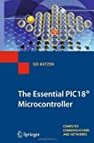 img - for The Essential PIC18   Microcontroller (Computer Communications and Networks) by Sid Katzen (2010-07-08) book / textbook / text book