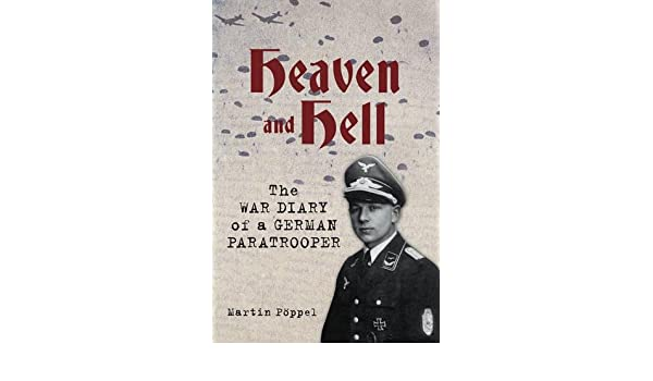 Heaven and Hell: The War Diary of a German Paratrooper ...