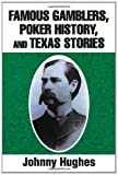 Famous Gamblers, Poker History, and Texas Stories, Johnny Hughes, 1475942168