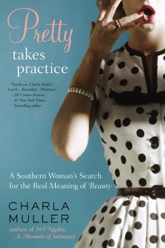 Pretty Takes Practice: A Southern Woman's Search for the Real Meaning of Beauty