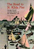 Front cover for the book The road to St. Kilda pier : George Orwell and the politics of the Australian Left by Andrew Milner