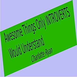 Awesome Things Only Introverts Would Understand Audiobook