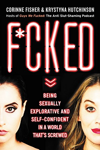F*cked: Being Sexually Explorative and Self-Confident in a World That's Screwed cover