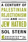 A Century of Palestinian Rejectionism and Jew Hatred, Sol Stern, 1594036209
