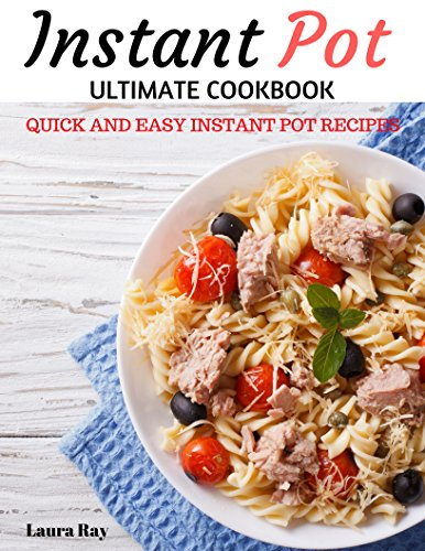 Instant Pot Ultimate Cookbook: Electric Pressure Cooker Cookbook Quick and Easy Healthy Instant Pot Recipes Delicious Over 100 reipces (Instant Pot Cookbook, Pressure Cooker Recipes) by Laura Ray