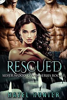 Rescued (Book 1 of Silver Wood Coven): A Serial MFM Paranormal Romance (Silver Wood Coven Series) by [Hunter, Hazel]