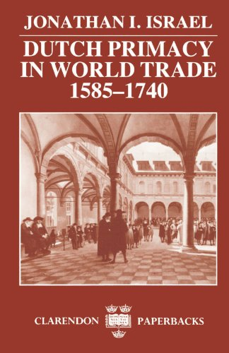 Dutch Primacy in World Trade, 1585-1740 (Clarendon Paperbacks)