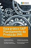 Guia prático SAP Planejamento da Produção (PP) (Portuguese Edition)
