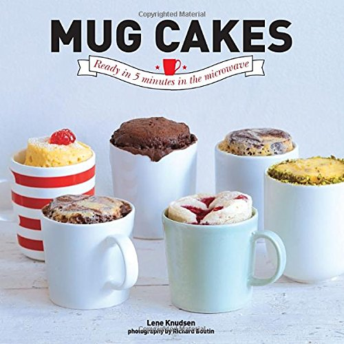 Mug Cakes: Ready In 5 Minutes in the Microwave by Lene Knudsen