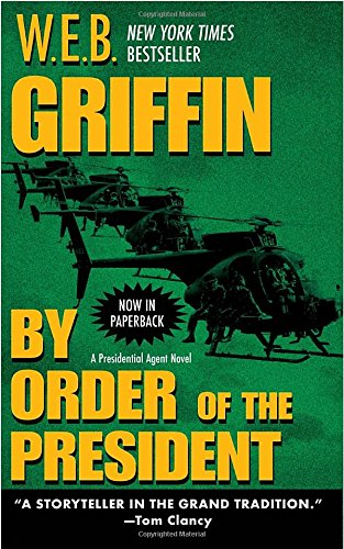 By Order Of The President by W. E. B. Griffin