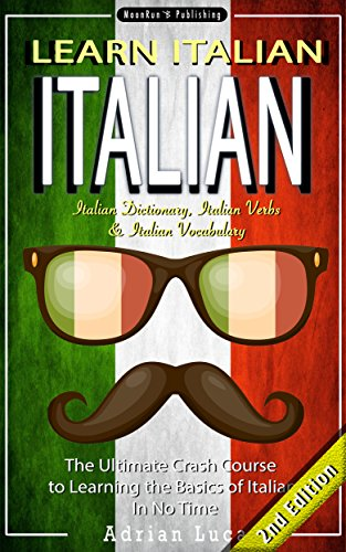 ITALIAN: Learn Italian - Italian Dictionary, Italian Vocabulary & Italian  Phrasebook - The Ultimate Crash Course to Learning the Basics of the  Italian