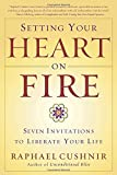 img - for Setting Your Heart on Fire: Seven Invitations to Liberate Your Life book / textbook / text book