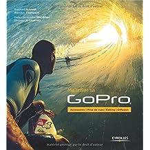 MAÎTRISER SA GOPRO : ACCESSOIRES - PRISE DE VUES - EDITING - DIFFUSION