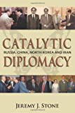 Catalytic Diplomacy, Jeremy J. Stone, 1439260427