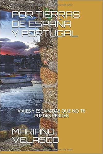 POR TIERRAS DE ESPAÑA Y PORTUGAL: VIAJES Y ESCAPADAS QUE NO TE PUEDES PERDER DESDE LA MANCHA A CUALQUIER LUGAR: Amazon.es: VELASCO, MARIANO, VELASCO, MARIANO: Libros