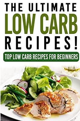 Low Carb: The Ultimate LOW CARB Recipes!